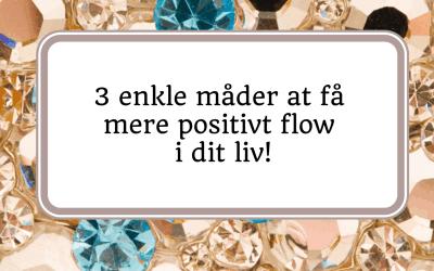 Få mere positivt flow i dit liv